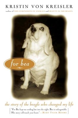 For Bea: The Story of the Beagle Who Changed My Life - Von Kreisler, Kristin