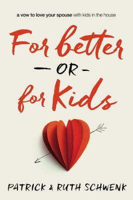 For Better or for Kids: A Vow to Love Your Spouse with Kids in the House - Schwenk, Patrick And Ruth