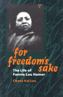 For Freedom's Sake: The Life of Fannie Lou Hamer - Lee, Chana