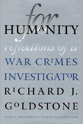 For Humanity: Reflections of a War Crimes Investigator - Goldstone, Richard J, Justice, and O'Connor, Sandra Day (Foreword by)