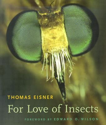For Love of Insects - Eisner, Thomas, and Wilson, Edward Osborne (Foreword by)
