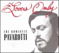 For Lovers Only: The Romantic Pavarotti (Includes Bonus CD) - Eric Garrett (baritone); Luciano Pavarotti (tenor); Nicolai Ghiaurov (baritone);...