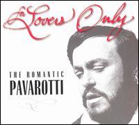 For Lovers Only: The Romantic Pavarotti (Includes Bonus CD) - Eric Garrett (baritone); Luciano Pavarotti (tenor); Nicolai Ghiaurov (baritone);...