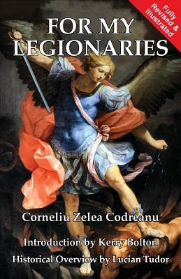 For My Legionaries: Corneliu Zelea Codreanu and the Iron Guard - Codreanu, Corneliu Zelea, and Bolton, Kerry, and Tudor, Lucian