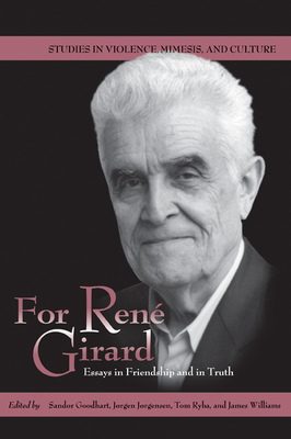 For Rene Girard: Essays in Friendship and in Truth - Goodhart, Sandor, Professor (Editor)