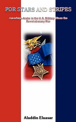 For Stars and Stripes: American-Arabs in the U.S. Military - Elaasar, Aladdin