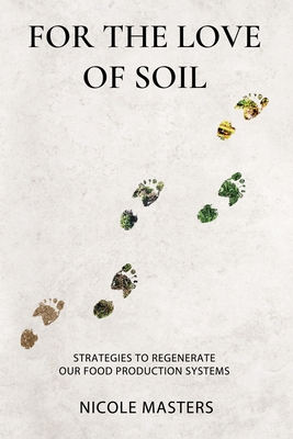 For the Love of Soil: Strategies to Regenerate Our Food Production Systems - Masters, Nicole