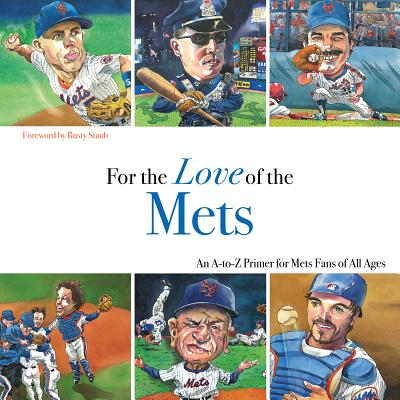 For the Love of the Mets: An A-To-Z Primer for Mets Fans of All Ages - Klein, Frederick C, and Staub, Rusty (Foreword by)