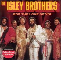 For the Love of You - The Isley Brothers