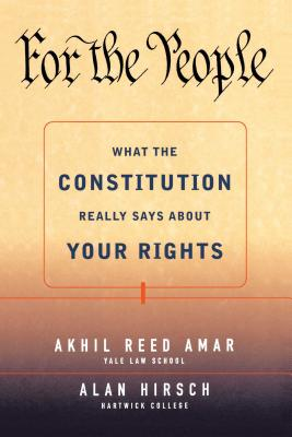 For the People: What the Constitution Really Says about Your Rights - Amar, Akhil Reed, Professor, J.D., and Hirsch, Alan