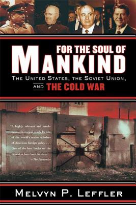 For the Soul of Mankind: The United States, the Soviet Union, and the Cold War - Leffler, Melvyn P