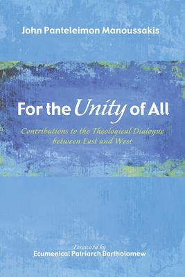 For the Unity of All - Manoussakis, John Panteleimon, and Bartholomew, Patriarch (Foreword by)