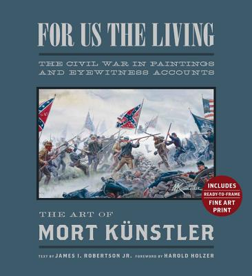 For Us the Living: The Civil War in Paintings and Eyewitness Accounts - Kunstler, Mort