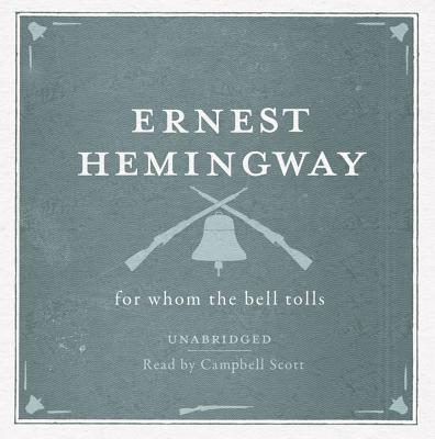 For Whom the Bell Tolls - Hemingway, Ernest, and Scott, Campbell (Read by)