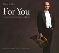 For You: Music for French Horn and Piano - David Griffin (french horn); Maureen Zoltek (piano); Patrick Godon (piano)