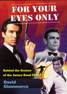 For Your Eyes Only: An Insider's View of the Bond Films - Giammarco, David, and Hunt, E Howard (Foreword by)