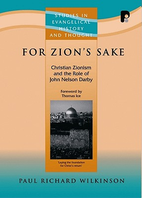 For Zion's Sake: Christian Zionism and the Role of John Nelson Darby - Wilkinson, Paul Richard, and Ice, Thomas, Ph.D., Th.M. (Foreword by)