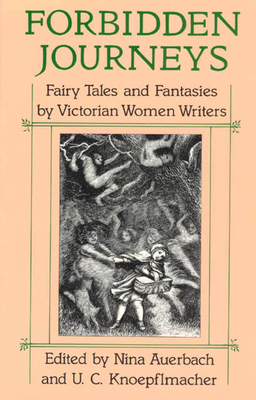 Forbidden Journeys: Fairy Tales and Fantasies by Victorian Women Writers - Auerbach, Nina (Editor), and Knoepflmacher, U C (Editor)