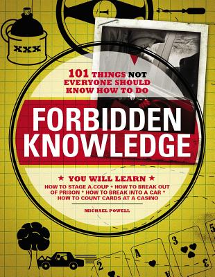 Forbidden Knowledge: 101 Things Not Everyone Should Know How to Do - Powell, Michael