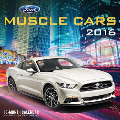 Ford Muscle Cars 2016: 16-Month Calendar September 2015 Through December 2016 -