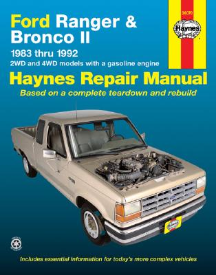 Ford Ranger and Bronco II 1983 Thru 1992 Haynes Repair Manual: 2wd and 4WD Models with a Gasoline Engine - Haynes, John