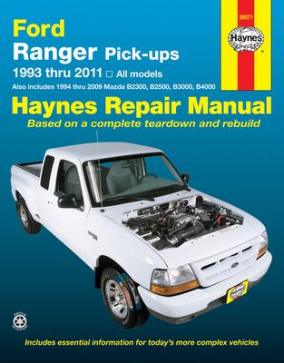 Ford Ranger Pick-Ups 1993 Thru 2011: 1993 Thru 2011 All Models - Also Includes 1994 Thru 2009 Mazda B2300, B2500, B3000, B4000 - Editors of Haynes Manuals