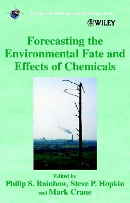 Forecasting the Environmental Fate and Effects of Chemicals - Rainbow, Philip S (Editor)