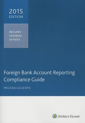 Foreign Bank Account Reporting Compliance Guide, 2015 - Gillespie, Melissa