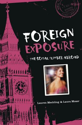 Foreign Exposure: The Social Climber Abroad - Mechling, Lauren