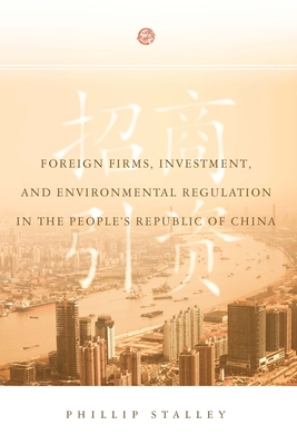 Foreign Firms, Investment, and Environmental Regulation in the People's Republic of China - Stalley, Phillip