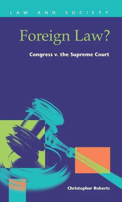 Foreign Law? Congress V.the Supreme Court - Roberts, Christopher