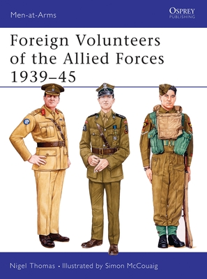 Foreign Volunteers of the Allied Forces 1939-45 - Thomas, Nigel, Dr.