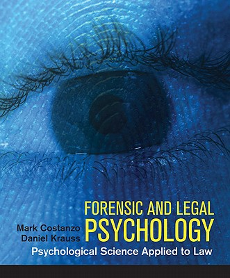 Forensic and Legal Psychology: Psychological Science Applied to Law - Costanzo, Mark, and Krauss, Daniel