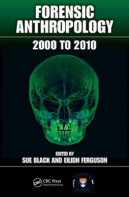 Forensic Anthropology: 2000 to 2010 - Black, Sue (Editor), and Ferguson, Eilidh (Editor)