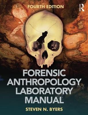 Forensic Anthropology Laboratory Manual - Byers, Steven N.