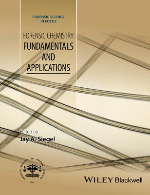 Forensic Chemistry: Fundamentals and Applications - Siegel, Jay A. (Editor)