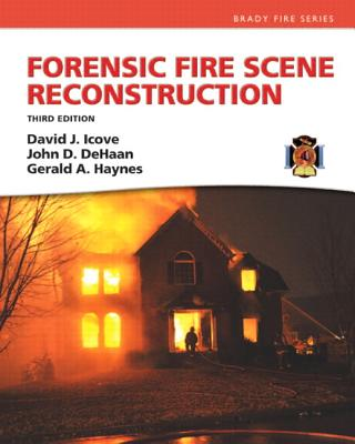 Forensic Fire Scene Reconstruction - Icove, David J., and Haan, John D. De, and Haynes, Gerald A.
