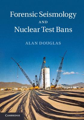 Forensic Seismology and Nuclear Test Bans - Douglas, Alan
