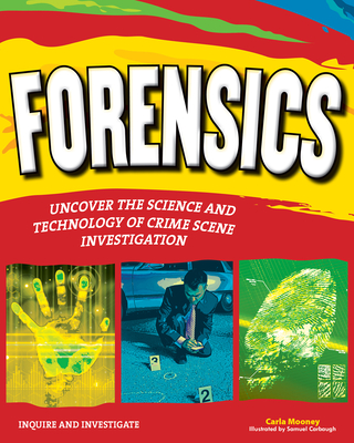 Forensics: Uncover the Science and Technology of Crime Scene Investigation - Mooney, Carla