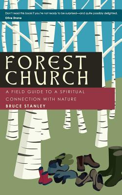 Forest Church: A Field Guide to a Spiritual Connection with Nature - Stanley, Bruce