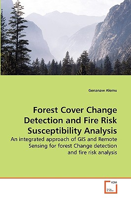 Forest Cover Change Detection and Fire Risk Susceptibility Analysis - Alemu, Genanaw