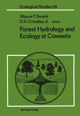 Forest Hydrology and Ecology at Coweeta - Swank, Wayne T (Editor), and Crossley, D a Jr (Editor)