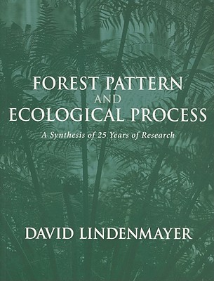 Forest Pattern and Ecological Process: A Synthesis of 25 Years of Research - Lindenmayer, David