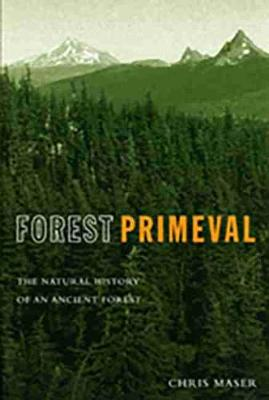 Forest Primeval: The Natural History of an Ancient Forest - Maser, Chris