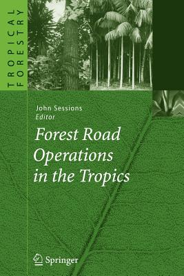 Forest Road Operations in the Tropics - Sessions, John (Editor)