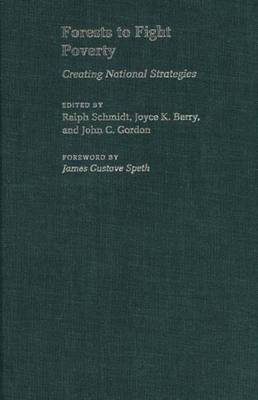 Forests to Fight Poverty: Creating National Strategies - Schmidt, Ralph (Editor), and Berry, Joyce K, Professor (Editor), and Gordon, John C, Professor (Editor)
