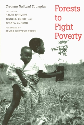 Forests to Fight Poverty: Creating National Strategies - Schmidt, Ralph