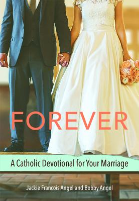 Forever: A Catholic Devotional for Your Marriage - Angel, Jackie Francois