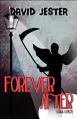 Forever After: A Dark Comedy - Jester, David