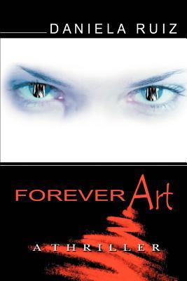 Forever Art: A Thriller - Ruiz, Daniela